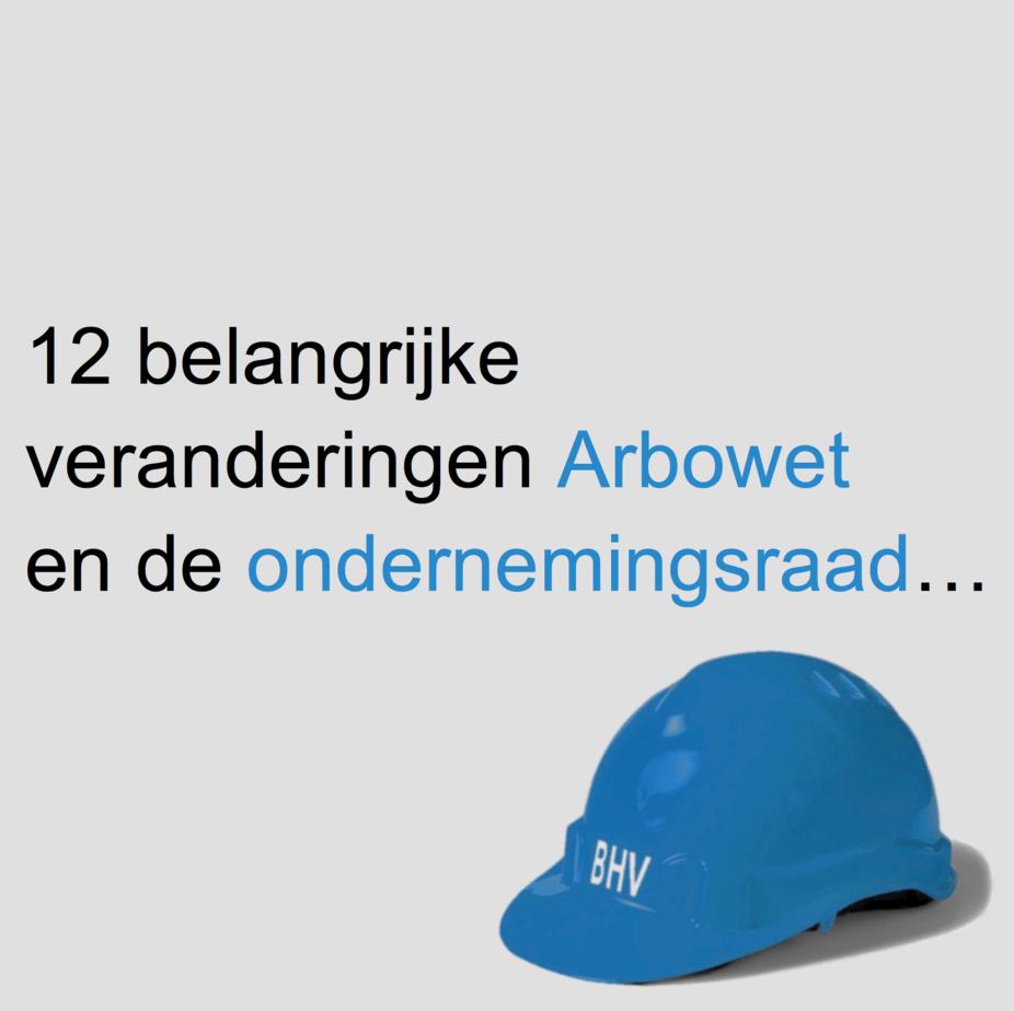 12 belangrijke veranderingen vernieuwde Arbowet en de ondernemingsraad