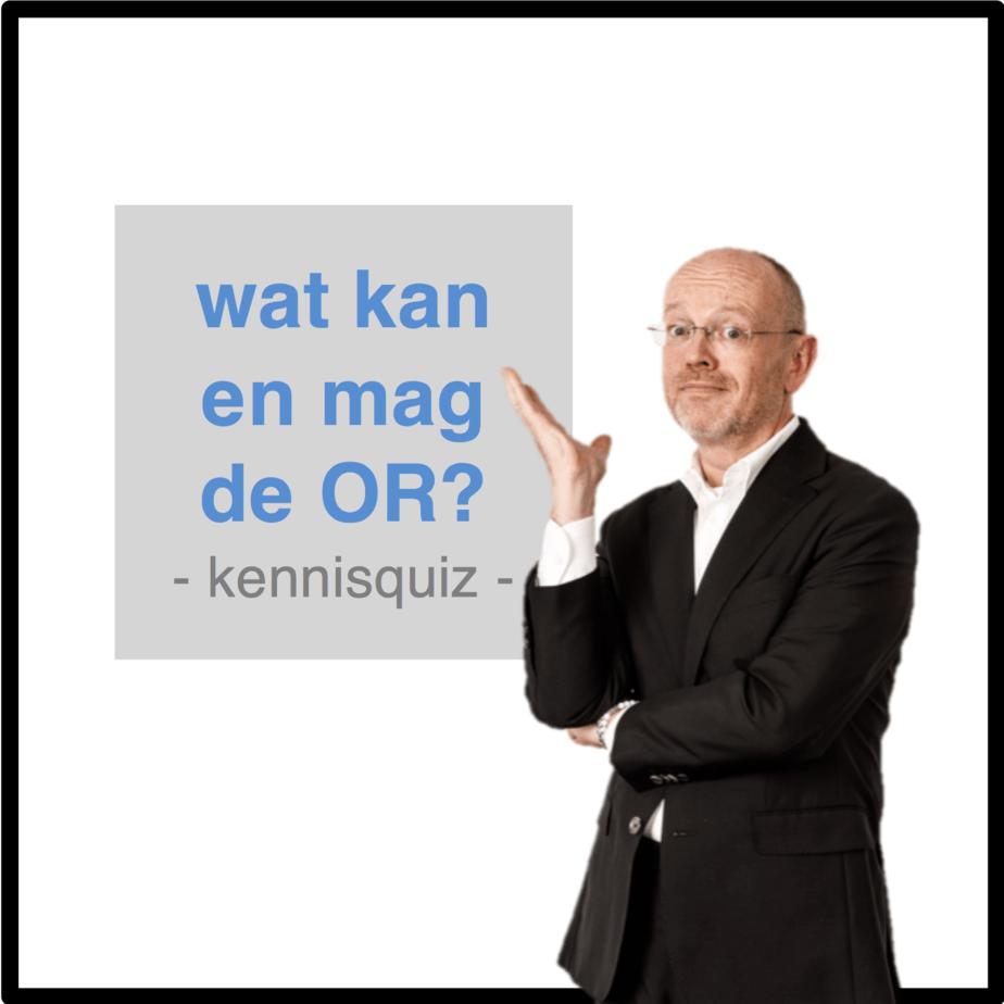 Wat kan en mag de OR - quiz- CT2.nl