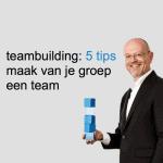 teambuilding: 5 tips om van je groep een team te maken