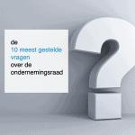 de 10 meest gestelde vragen over de ondernemingsraad