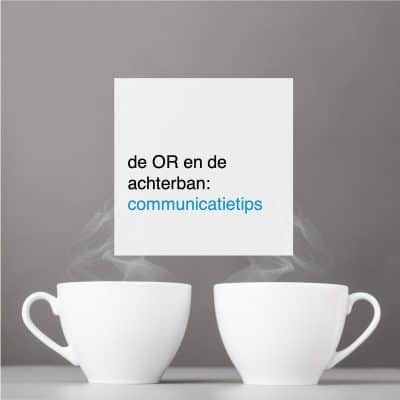 de OR en de achterban communicatietips - CT2.nl