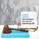 juridisch bekeken vakantiedagen min-uren en instemming OR - CT2.nl