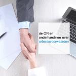 de OR en onderhandelen over arbeidsvoorwaarden - CT2.nl