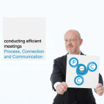 conducting efficient meetings: Process, Connection and Communication