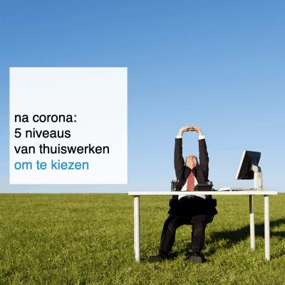 na corona: 5 niveaus van thuiswerken om straks uit te kiezen - CT2.nl